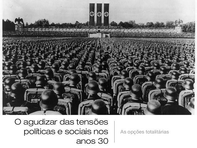 O agudizar das tensões  políticas e sociais nos   As opções totalitárias                anos 30