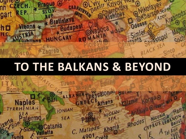 To the BALKANS & Beyond<br />