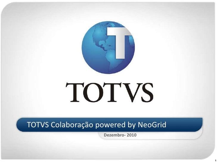 TOTVS Colaboração powered by NeoGrid                   Dezembro- 2010                                       1
