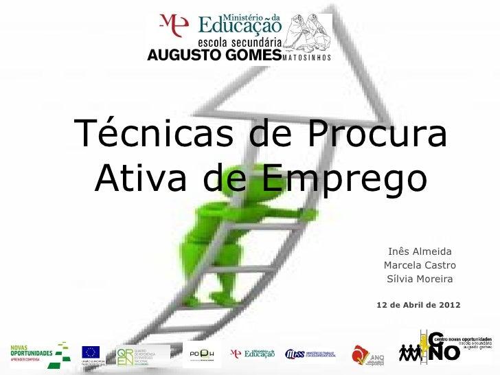 Técnicas de Procura Ativa de Emprego                 Inês Almeida                Marcela Castro                Sílvia More...