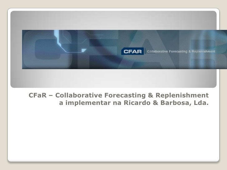 CFaR– CollaborativeForecasting & Replenishment a implementar na Ricardo & Barbosa, Lda.<br />