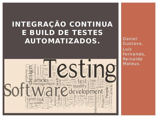 Daniel Gustavo, Luís Fernando, Reinaldo Mateus. INTEGRAÇÃO CONTINUA E BUILD DE TESTES AUTOMATIZADOS.