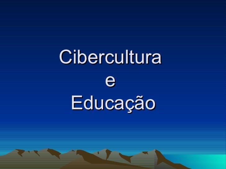 Cibercultura  e  Educação