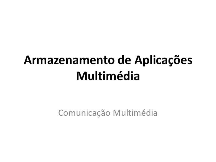 Armazenamento de Aplicações        Multimédia     Comunicação Multimédia