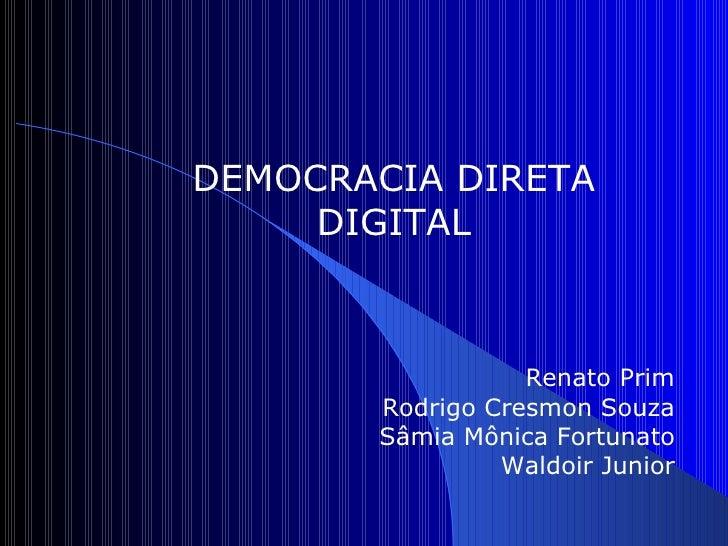 Renato Prim Rodrigo Cresmon Souza Sâmia Mônica Fortunato Waldoir Junior DEMOCRACIA DIRETA DIGITAL