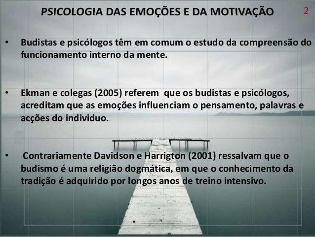 2 •  Budistas e psicólogos têm em comum o estudo da compreensão do funcionamento interno da mente.  •  Ekman e colegas (20...