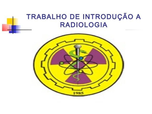 TRABALHO DE INTRODUÇÃO A RADIOLOGIA