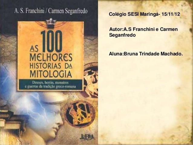 Colégio SESI Maringá- 15/11/12Autor:A.S Franchini e CarmenSeganfredoAluna:Bruna Trindade Machado.