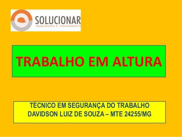 TRABALHO EM ALTURA TÉCNICO EM SEGURANÇA DO TRABALHO DAVIDSON LUIZ DE SOUZA – MTE 24255/MG