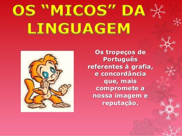 Os tropeços de     Portuguêsreferentes à grafia,  e concordância      que, mais   compromete a  nossa imagem e     reputaç...