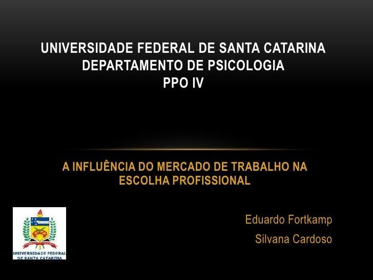 UNIVERSIDADE FEDERAL DE SANTA CATARINA     DEPARTAMENTO DE PSICOLOGIA                PPO IV  A INFLUÊNCIA DO MERCADO DE TR...