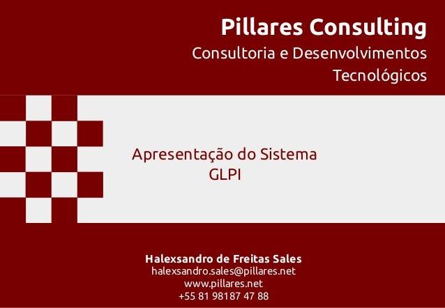 Pillares Consulting Consultoria e Desenvolvimentos Tecnológicos Halexsandro de Freitas Sales halexsandro.sales@pillares.ne...