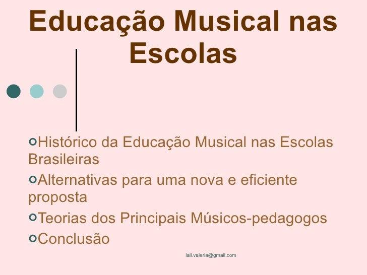 Educação Musical nas Escolas <ul><li>Histórico da Educação Musical nas Escolas Brasileiras </li></ul><ul><li>Alternativas ...