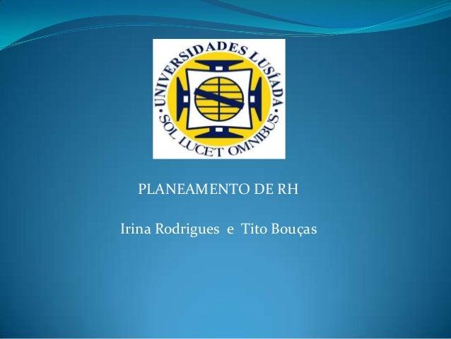 PLANEAMENTO DE RHIrina Rodrigues e Tito Bouças