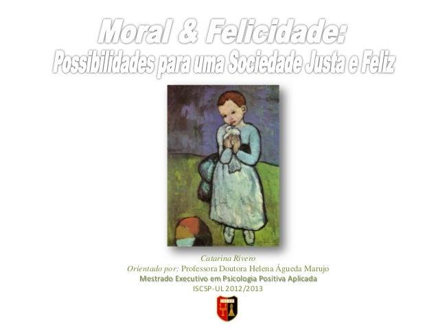 Catarina Rivero Orientado por: Professora Doutora Helena Águeda Marujo Mestrado Executivo em Psicologia Positiva Aplicada ...
