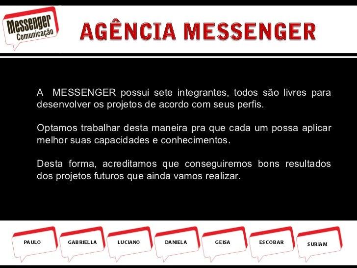 A  MESSENGER possui sete integrantes, todos são livres para desenvolver os projetos de acordo com seus perfis.  Optamos tr...