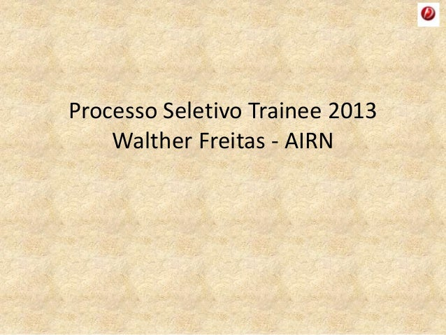Processo Seletivo Trainee 2013 Walther Freitas - AIRN