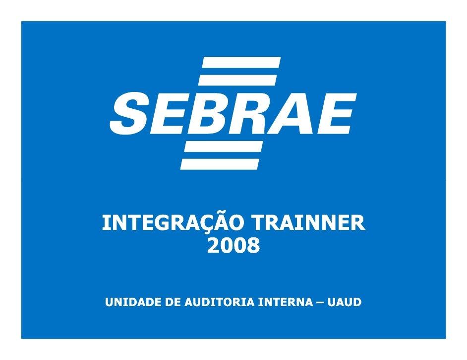 INTEGRAÇÃO TRAINNER        2008  UNIDADE DE AUDITORIA INTERNA – UAUD