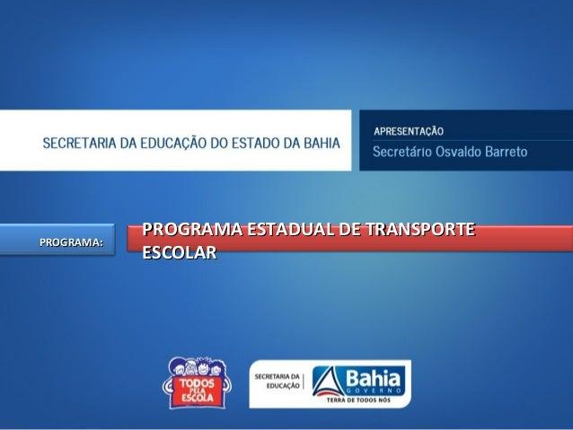 PROGRAMA:PROGRAMA:PROGRAMA ESTADUAL DE TRANSPORTEPROGRAMA ESTADUAL DE TRANSPORTEESCOLARESCOLAR