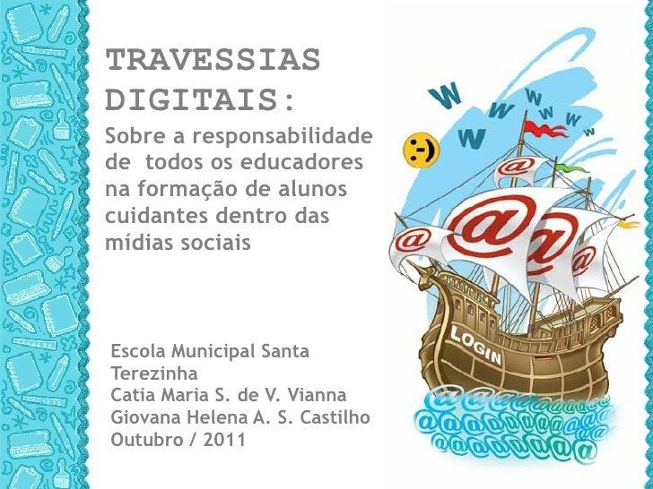 TRAVESSIAS  DIGITAIS:  Sobre a responsabilidade  de  todos os educadores  na formação de alunos cuidantes dentro das mídia...