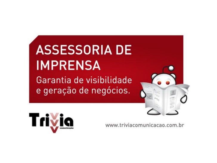 Assessoria de Imprensa (AI)• O que é AI?• Sobre a Trivia Comunicação• Por que investir neste campo?