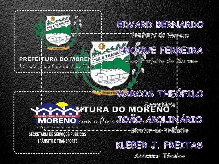 EDVARD BERNARDO<br />ENOQUE FERREIRA<br />MARCOS THEÓFILO<br />JOÃO APOLINÁRIO<br />KLEBER J. FREITAS<br />Prefeito do Mor...