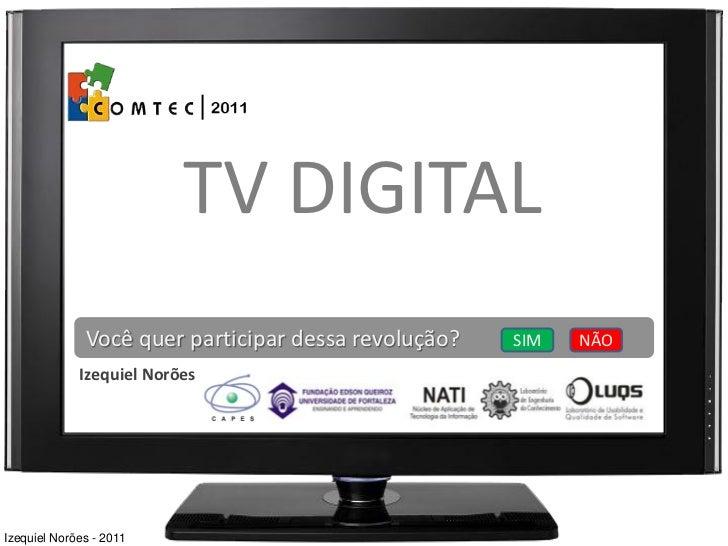 TV DIGITAL              Você quer participar dessa revolução?   SIM   NÃO             Izequiel NorõesIzequiel Norões - 2011