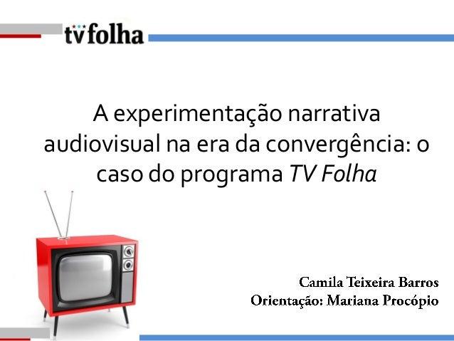 A experimentação narrativa audiovisual na era da convergência: o caso do programa TV Folha