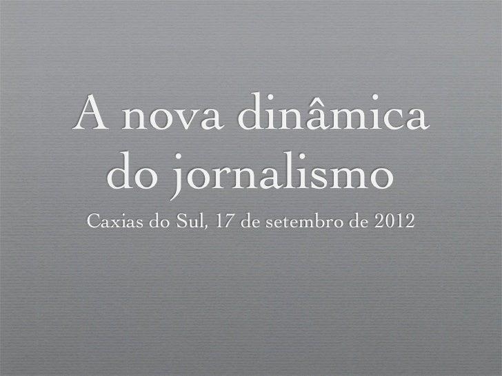 A nova dinâmica do jornalismoCaxias do Sul, 17 de setembro de 2012