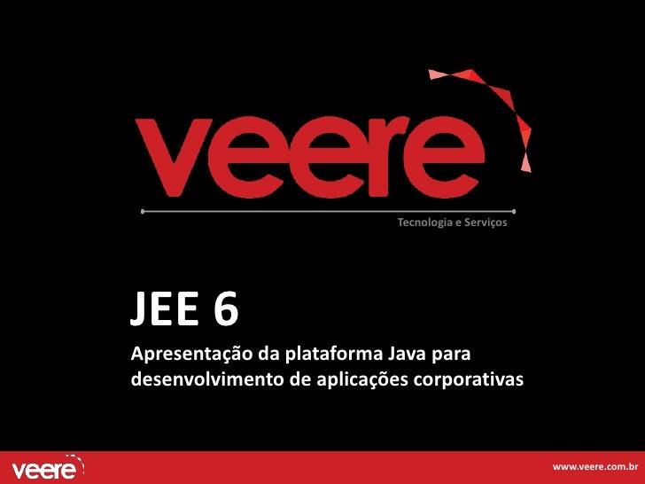 Tecnologia e ServiçosJEE 6Apresentação da plataforma Java paradesenvolvimento de aplicações corporativas                  ...
