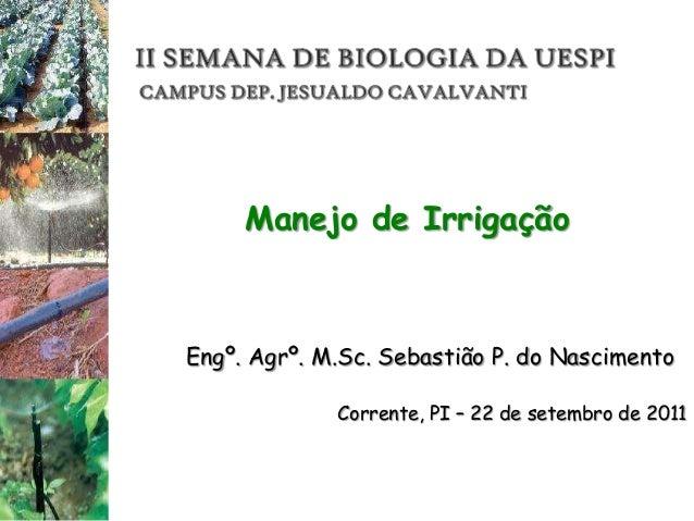 Manejo de IrrigaçãoEngº. Agrº. M.Sc. Sebastião P. do NascimentoCorrente, PI – 22 de setembro de 2011