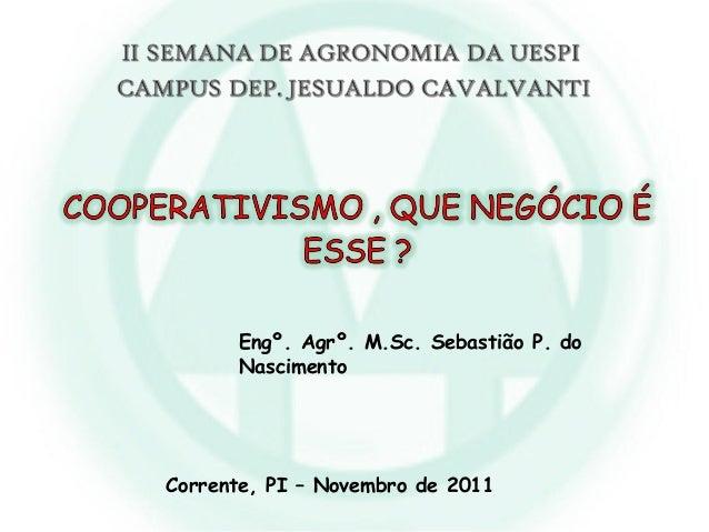 Engº. Agrº. M.Sc. Sebastião P. doNascimentoCorrente, PI – Novembro de 2011