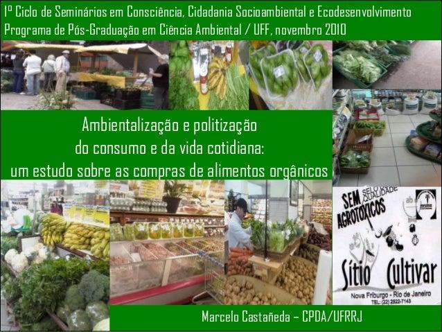 Ambientalização e politização do consumo e da vida cotidiana: um estudo sobre as compras de alimentos orgânicos 1° Ciclo d...