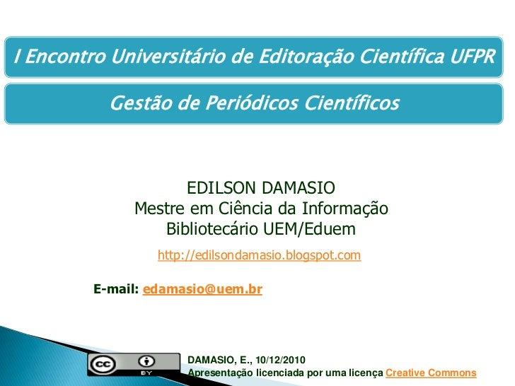 EDILSON DAMASIO<br />Mestre em Ciência da Informação<br />Bibliotecário UEM/Eduem<br />http://edilsondamasio.blogspot.com<...