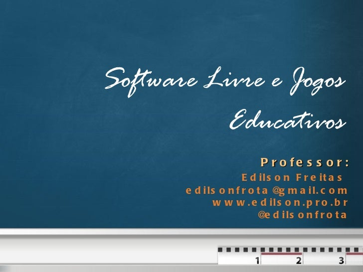 <ul>Software Livre e Jogos Educativos </ul><ul>Professor: <li>Edilson Freitas