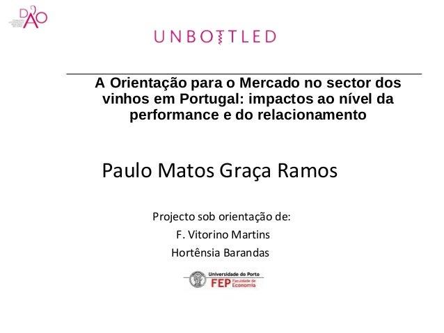 A Orientação para o Mercado no sector dos vinhos em Portugal: impactos ao nível da performance e do relacionamento Paulo M...