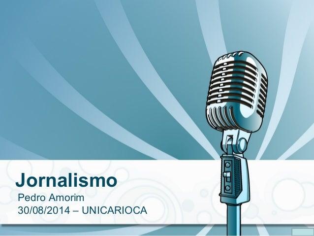 Jornalismo  Pedro Amorim  30/08/2014 – UNICARIOCA