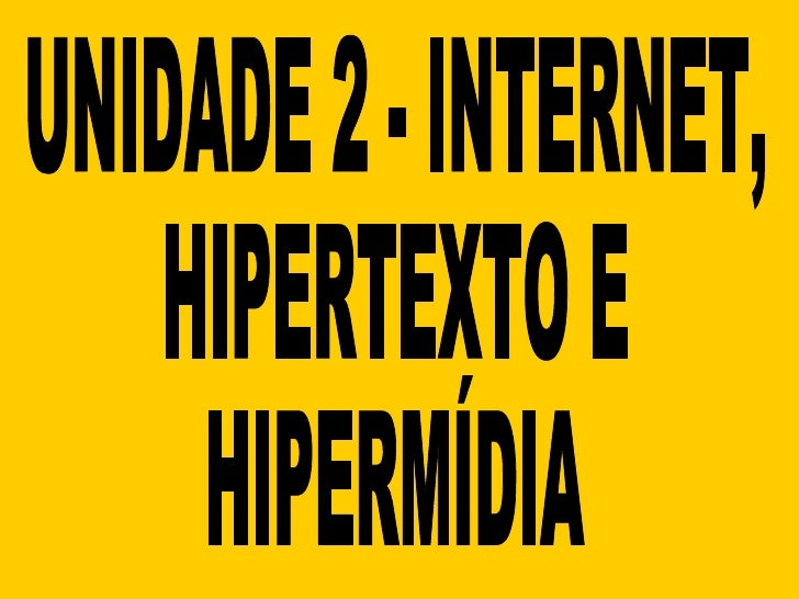 UNIDADE 2 - INTERNET,  HIPERTEXTO E  HIPERMÍDIA