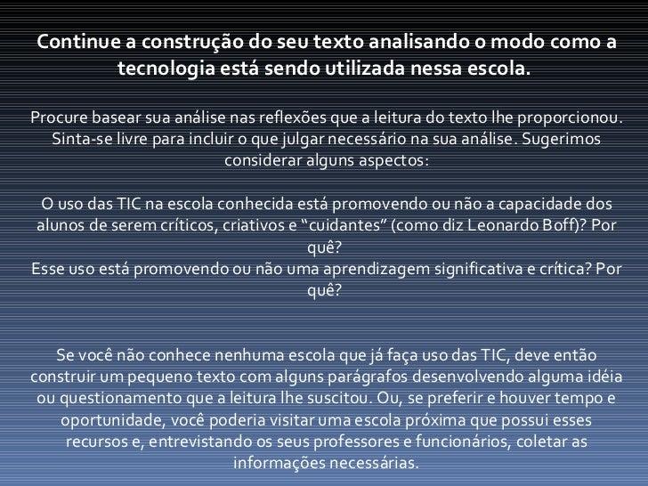 Continue a construção do seu texto analisando o modo como a tecnologia está sendo utilizada nessa escola.   Procure basear...