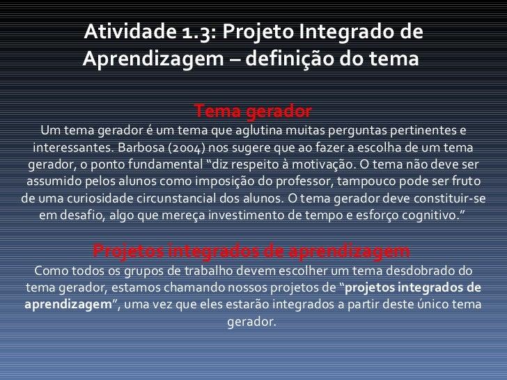 Atividade 1.3: Projeto Integrado de Aprendizagem – definição do tema    Tema gerador  Um tema gerador é um tema que agluti...