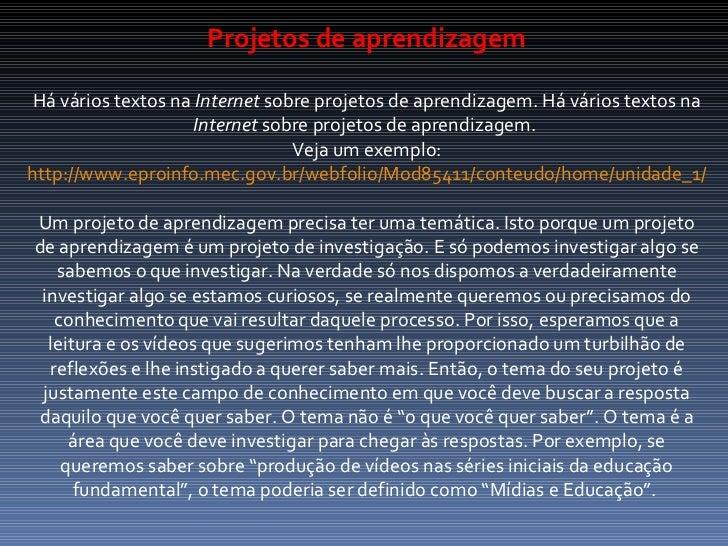 Projetos de aprendizagem Há vários textos na  Internet  sobre projetos de aprendizagem. Há vários textos na  Internet  sob...