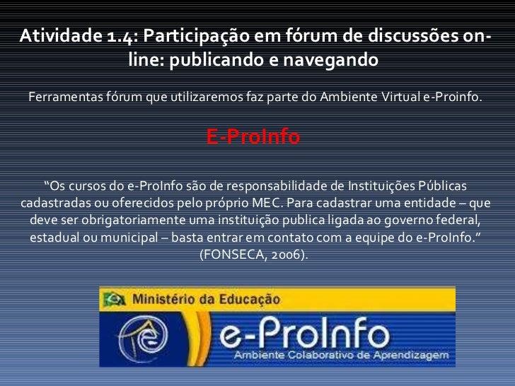 Atividade 1.4: Participação em fórum de discussões on-line: publicando e navegando  Ferramentas fórum que utilizaremos faz...