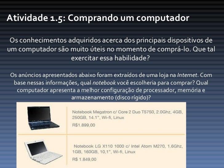 Atividade 1.5: Comprando um computador  Os conhecimentos adquiridos acerca dos principais dispositivos de um computador sã...