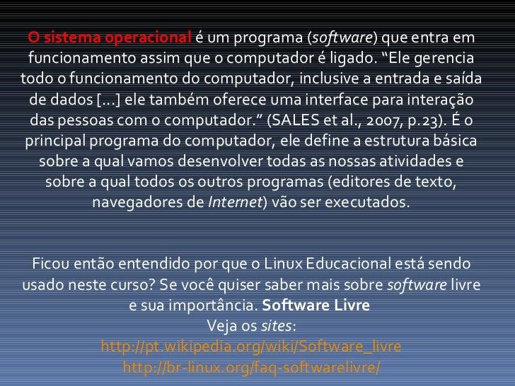"""O sistema operacional  é um programa ( software ) que entra em funcionamento assim que o computador é ligado. """"Ele gerenci..."""