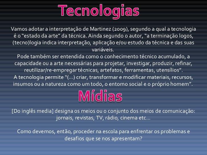 """Vamos adotar a interpretação de Martinez (2009), segundo a qual a tecnologia é o """"estado da arte"""" da técnica. Ainda segund..."""