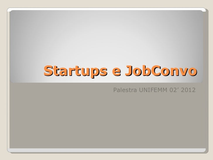 Startups e JobConvo Palestra UNIFEMM 02' 2012