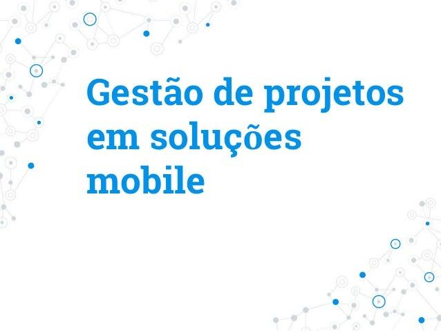 Gestão de projetos em soluções mobile