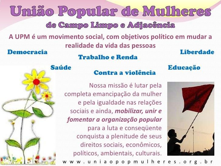 A UPM é um movimento social, com objetivos político em mudar a realidade da vida das pessoas<br />Democracia<br />Liberdad...