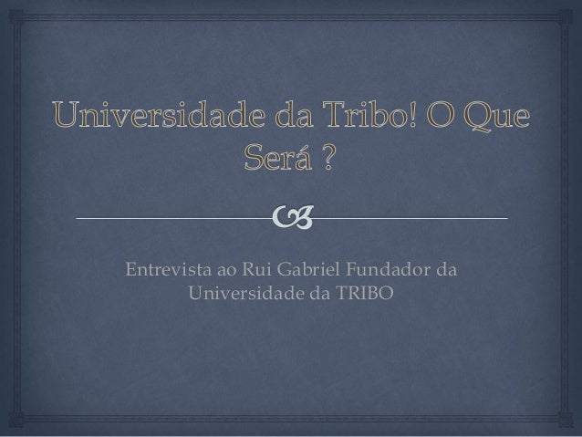 Entrevista ao Rui Gabriel Fundador da Universidade da TRIBO