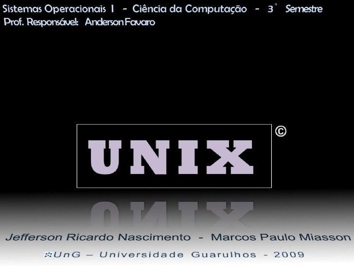 História do Sistema Operacional Unix            Em 1965, um grupo de instituições como a      Bell Laboratories (patrocina...